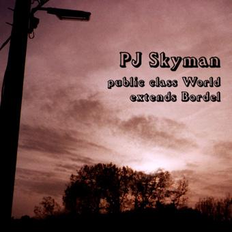 PJ Skyman - Public Class World Extends Bordel